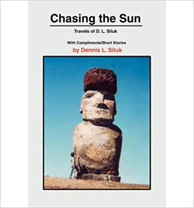 [ Chasing the Sun: Travels of D. L. Siluk By Siluk, Dennis L ( Author ) 2002 ]