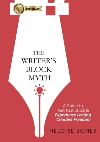 Jones Block - The Writer's Block Myth: A Guide To Get Past Stuck & Experience Lasting Creative Freedom