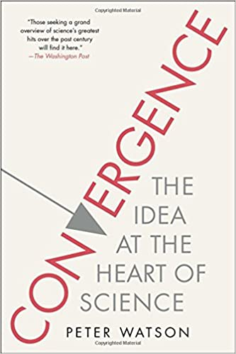 convergence the idea at the heart of science peter watson