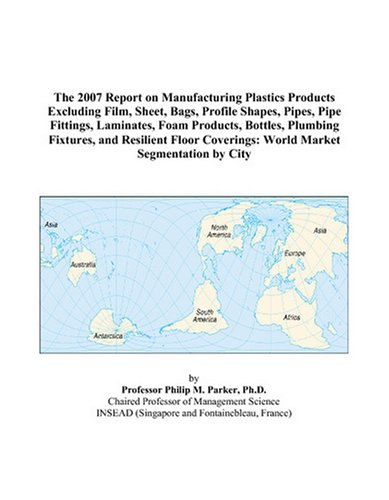 anufacturing Plastics Products Excluding Film, Sheet, Bags, Profile Shapes, Pipes, Pipe Fittings, Laminates, Foam Products, ... Coverings: World Market Segmentation by City ()