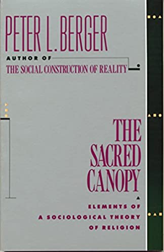 The Sacred Canopy Elements of a Sociological Theory of Religion Peter L. Berger 9780385073059 Amazon.com Books  sc 1 st  Amazon.com & The Sacred Canopy: Elements of a Sociological Theory of Religion ...