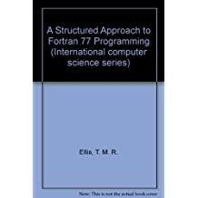A Structured Approach to Fortran 77 Programming