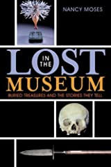 Lost in the Museum: Buried Treasures and the Stories They Tell by Nancy Moses (2007-11-05) Paperback