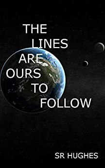 The Lines Are Ours To Follow by [Hughes, SR]