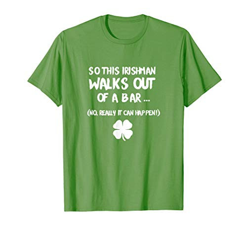 Out Walk T-shirt - So This Irishman Walks Out Of A Bar St Patrick's Day T Shirt