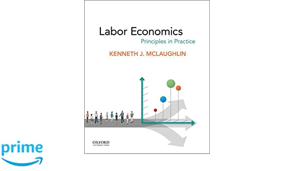 Labor economics principles in practice kenneth j mclaughlin labor economics principles in practice kenneth j mclaughlin 9780199356034 amazon books fandeluxe Image collections
