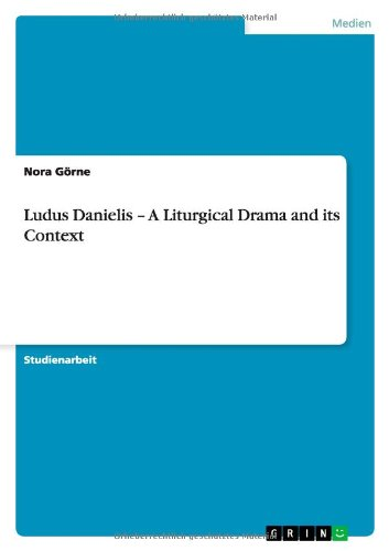 Ludus Danielis - A Liturgical Drama and its Context