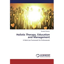 Holistic Therapy, Education and Management: A Multi-Use Framework for Professionals