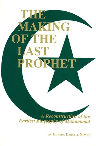 The Making of the Last Prophet: A Reconstruction of the Earliest Biography of Muhammad