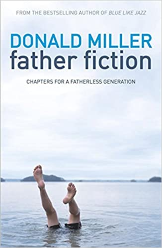 Book Father Fiction: Chapters for a Fatherless Generation by Donald Miller (2011-05-26)