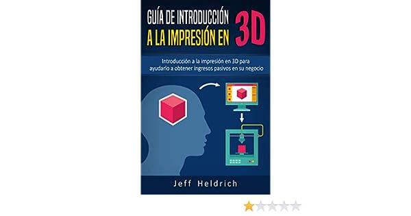 Guía de introducción a la impresión en 3D: Introducción a la ...
