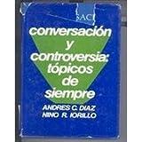 Conversacion y Controversia : Topicos de Siempre, Diaz, Andres C. and Iorillo, Nino R., 0131719343