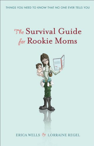 Read Online The Survival Guide for Rookie Moms: Things you need to know that no one ever tells you ebook