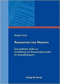 Book Ressourcen von Nutzern. Eine qualitative Studie zur Erschließung von Ressourcenpotenzialen im Gesundheitssystem