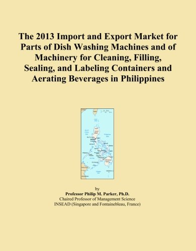 The 2013 Import and Export Market for Parts of Dish Washing Machines and of Machinery for Cleaning, Filling, Sealing, and Labeling Containers and Aerating Beverages in Philippines