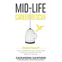 Mid-Life Career Rescue (Employ Yourself): How to change careers, confidently leave a job you hate, and start living a life you love, before it's too late