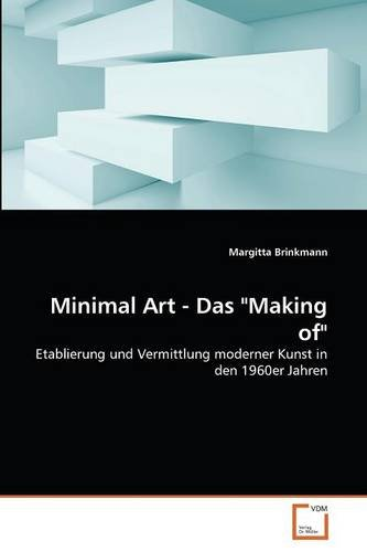 """Minimal Art - Das """"Making of"""": Etablierung und Vermittlung moderner Kunst in den 1960er Jahren (German Edition) ebook"""