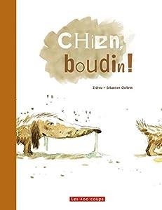 """Afficher """"Chien, boudin !"""""""