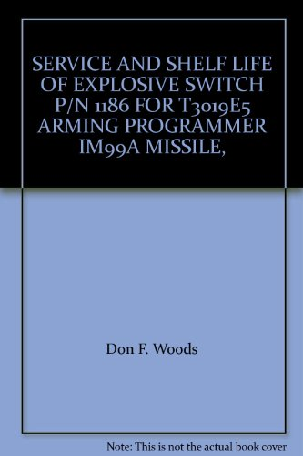 SERVICE AND SHELF LIFE OF EXPLOSIVE SWITCH P/N 1186 FOR T3019E5 ARMING PROGRAMMER IM99A MISSILE, ()