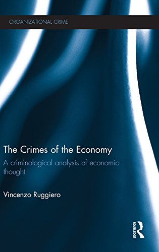 The Crimes of the Economy: A Criminological Analysis of Economic Thought (Organizational Crime)