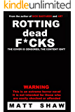 Rotting Dead F*cks: An Extreme Novel of Horror, Sex, Gore and the Undead