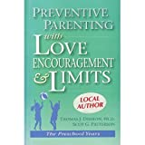 Preventive Parenting with Love, Encouragement, and Limits : The Preschool Years, Dishion, Thomas J. and Patterson, Scot, 0916154130