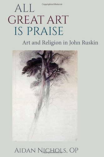 All Great Art is Praise: Art and Religion in John Ruskin