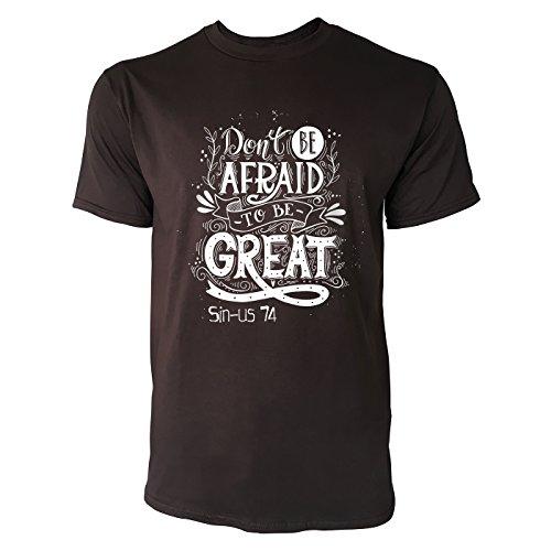 SINUS ART® Don't Be Afraid To Be Great Herren T-Shirts in Schokolade braun Fun Shirt mit tollen Aufdruck