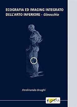 Ecografia ed imaging integrato dell'arto inferiore: ginocchio (Italian