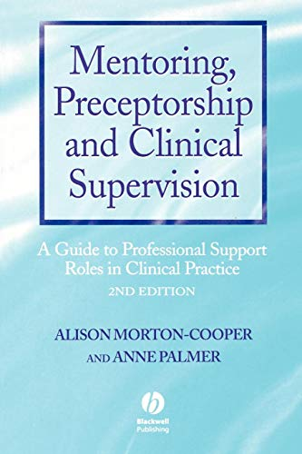 Mentoring, Preceptorship and Clinical Supervision: A Guide to Professional Roles in Clinical Practice