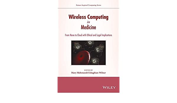 Wireless Computing in Medicine: From Nano to Cloud with Ethical and Legal Implications (Nature-Inspired Computing Series) 1st Edition, Kindle Edition