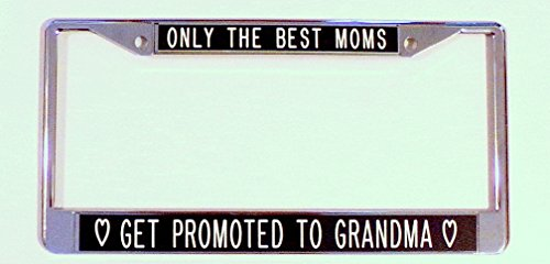Only the Best Moms ... Grandma license frame