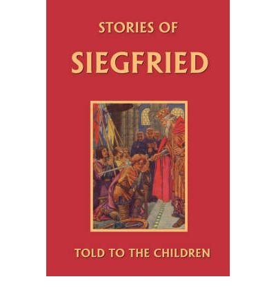 Download [ [ [ Stories of Siegfried Told to the Children [ STORIES OF SIEGFRIED TOLD TO THE CHILDREN ] By MacGregor, Mary ( Author )Nov-30-2006 Paperback ebook