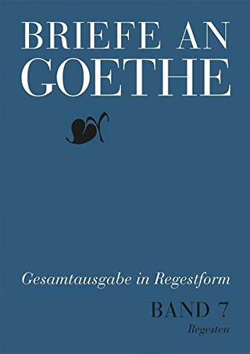 Briefe an Goethe: Band 7: 1816–1817(7/1 Regesten + 7/2 Register) (Briefe an Goethe / Regestausgabe) (German Edition)