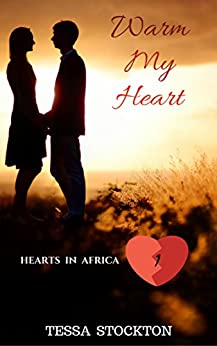 Warm My Heart (Hearts in Africa Book 1) by [Stockton, Tessa]