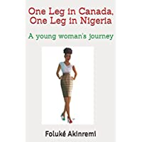 One Leg in Canada, One Leg in Nigeria: A young woman's journey
