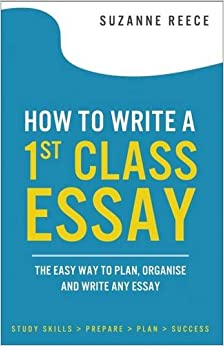 how to write a st class essay the easy way to plan organise and how to write a 1st class essay the easy way to plan organise and write any essay