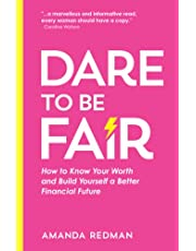 Dare To Be Fair: How to Know Your Worth and Build Yourself a Better Financial Future