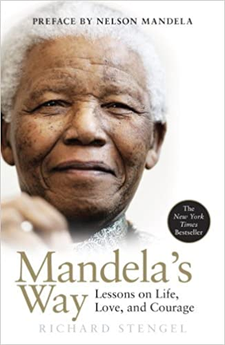 Mandelas Way Lessons On Life Love And Courage Richard Stengel