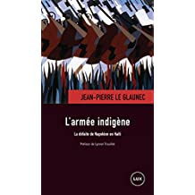 L'armée indigène: La défaite de Napoléon en Haïti (French Edition)