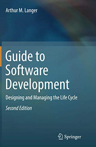 Guide to Software Development: Designing and Managing the Life Cycle (Software Development Business)
