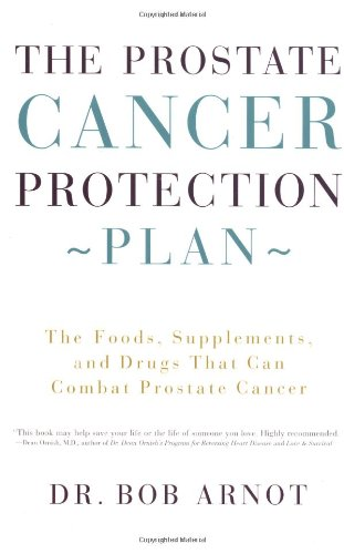 The Prostate Cancer Protection Plan: The Foods, Supplements, and Drugs That Can Combat Prostate Cancer