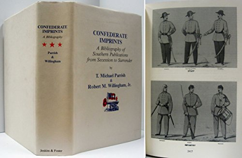 Confederate Imprints: A Bibliography of Southern Publications from Secession to Surrender