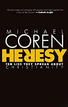 Heresy: Ten Lies They Spread About Christianity by [Coren, Michael]
