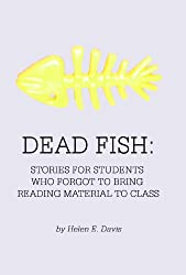 Dead Fish: Stories for Students Who Forgot To Bring Reading Material To Class (Dead Fish Short Stories Book 1)