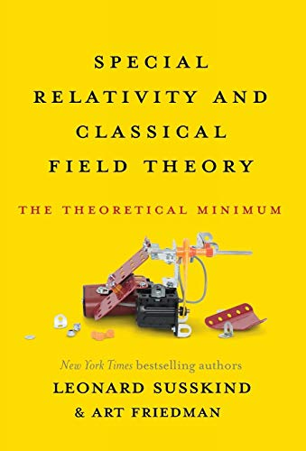 Special Relativity and Classical Field Theory: The Theoretical Minimum (A Modern Introduction To Quantum Field Theory)