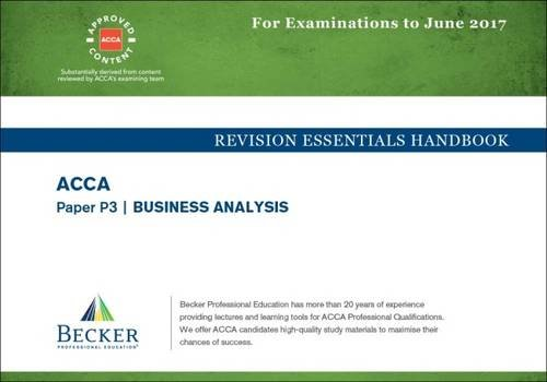 ACCA Approved – P3 Business Analysis: Revision Essentials Handbook (for the March and June 2017 Exams)