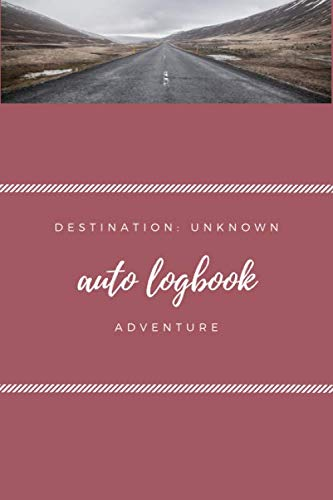 Unknown Destination: Mileage Log Book, Record Book for Cars, Tracking your Daily Miles, Gas Expense for Business and Tax Savings, Gas Mileage Tracker Notebook, Vehicle Journal (Mileage Tracker Notebook)