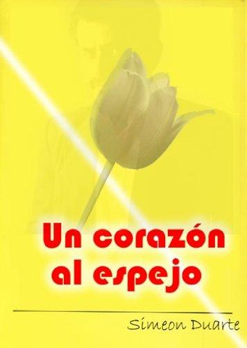 Amazon.com: Un Corazón al Espejo (Spanish Edition) eBook: Simeon Duarte, Luis Fernando Morales Núñez: Kindle Store