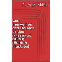 Les merveilles des fleuves et des ruisseaux (1888) (Edition Illustrée) (French Edition)